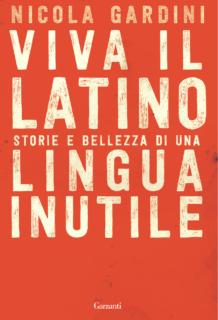 Viva il LATINO. Storia e bellezza di una lingua inutile.