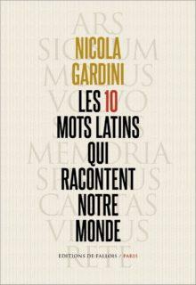 Les dix mots latins qui racontent notre monde, Editions de Fallois, traduit par François Livi